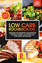 Low Carb Kochbuch XXL: 280 gesunde und schmackhafte Low Carb
