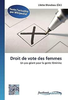 Droit de vote des femmes: Un pas géant pour la gente féminine (French Edition)