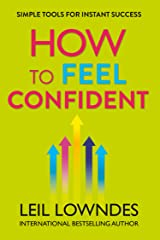 How to Feel Confident: Simple Tools for Instant Confidence Kindle Edition