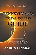 Pennsylvania Total Eclipse Guide: Official Commemorative 2024 Keepsake Guidebook (2024 Total Eclipse State Guide Series) (English Edition)