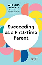 Succeeding as a First-Time Parent (HBR Working Parents Series)