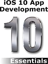 iOS 10 App Development Essentials: Learn to Develop iOS 10 Apps Using Xcode 8 and Swift 3