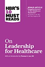 HBR's 10 Must Reads on Leadership for Healthcare (with bonus article by Thomas H. Lee, MD, and Toby Cosgrove, MD) (English Edition)