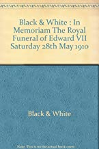 Black & White : In Memoriam The Royal Funeral of Edward VII Saturday 28th May 1910