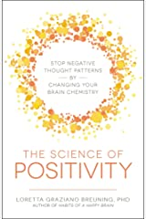 The Science of Positivity: Stop Negative Thought Patterns by Changing Your Brain Chemistry Kindle Edition