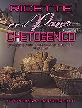 Ricette per il Pane Chetogenico: Facili e Deliziose Ricette Per Cucinare Il Pane Chetogenico Per La Perdita Di Peso (Keto ...