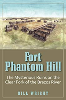 Fort Phantom Hill: The Mysterious Ruins on the Clear Fork of The Brazos River