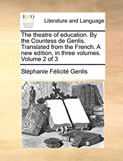 The Theatre of Education. by the Countess de Genlis. Translated from the French. a New Edition, in Three Volumes. Volume 2...