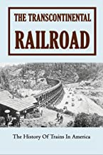 The Transcontinental Railroad: The History Of Trains In America: Children'S Trains Books Kindle Store
