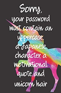 Sorry, your password must contain an uppercase, a Japanese character, a motivational quote and unicorn hair: Password book, log keeper, organizer, vault, journal funny joke