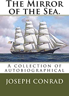 The Mirror of the Sea.: A collection of autobiographical