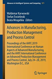 Advances in Manufacturing, Production Management and Process Control: Proceedings of the AHFE 2019 International Conferenc...
