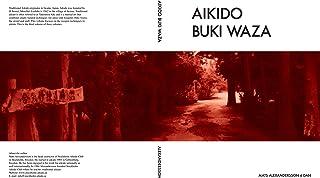 Aikido Buki Waza: Weapon techniques in Traditional Aikido color (Aikido - Traditional AIkido Tai jutsu & Buki Waza Book 3) (English Edition)