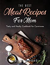 The Best Meat Recipes for Mum: Tasty and Healty Cookbook for Carnivores