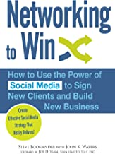 Networking to Win: How to Use the Power of Social Media to Sign New Clients and Build New Business
