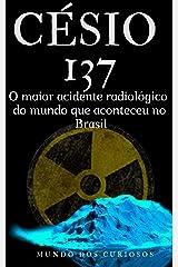Césio 137: O maior acidente radiológico do mundo que aconteceu no Brasil (Acidentes Mundiais Livro 1) eBook Kindle