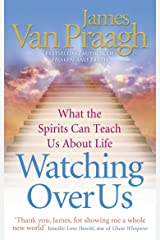 Watching Over Us: What the Spirits Can Teach Us About Life Kindle Edition