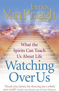 Watching Over Us: What the Spirits Can Teach Us about Life. James Van Praagh