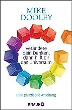 Verändere dein Denken, dann hilft dir das Universum: Eine praktische Anleitung (German Edition)