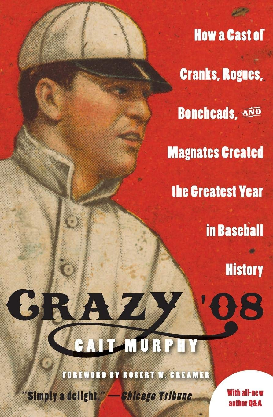 Image OfCrazy '08: How A Cast Of Cranks, Rogues, Boneheads, And Magnates Created The Greatest Year In Baseball History