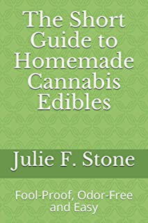The Short Guide to Homemade Edibles: Fool-Proof, Odor-Free and Easy