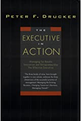 The Executive in Action: Three Drucker Management Books on What to Do and Why and How to Do It Kindle Edition