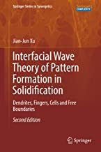 Interfacial Wave Theory of Pattern Formation in Solidification: Dendrites, Fingers, Cells and Free Boundaries (Springer Series in Synergetics)