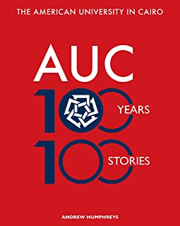 The American University in Cairo: 100 Years, 100 Stories