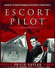 Escort Pilot: Guarding the American Bombers Over Europe in World War II