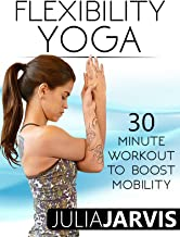 Flexibility Yoga 30 Minute Workout To Boost Mobility – Julia Jarvis