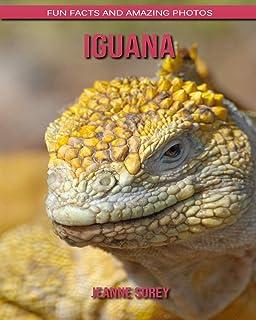 Iguana: Fun Facts and Amazing Photos