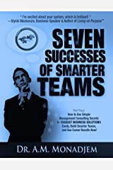 Seven Successes of Smarter Teams, Part 4: How to Use Simple Management Consulting Secrets to Suggest Business Solutions Easily, Build Smarter Teams, and See Career Results Now Kindle Edition