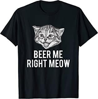 Beer Me Right Meow Cute Cat Drinking Pun Funny Gift T-Shirt