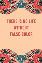 There is no life without false-color: lined notebook for writing & note taking, funny journal for false-color lovers, appr...
