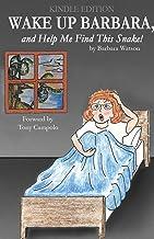 Wake up Barbara, and Help Me Find This Snake! by Barbara Watson forward by Tony Campolo