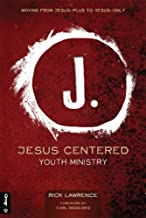 Jesus Centered Youth Ministry (Revised): Moving from Jesus-Plus to Jesus-Only