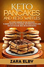 Keto Pancakes and Keto Waffles: The Ultimate Cookbook for Low Carb Recipes to Enhance Weight Loss, Fat Burning, and Promote Healthy Living with Easy to Follow, Quick, and Delicious Recipes!