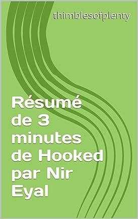 Résumé de 3 minutes de Hooked par Nir Eyal (thimblesofplenty 3 Minute Business Book Summary t. 1) (French Edition)