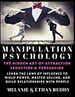 Manipulation Psychology: The Hidden Art of Attraction, Seduction, and Persuasion: Learn the Laws of Influence to Wield Pow...