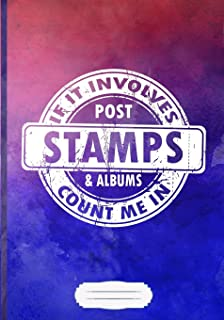 If It Involves Post Stamps & Albums Count Me in Lined Notebook B5 Size 110 Pages: Postage Stamp Blank Journal For Collecting. Motivational Gift Surprise. Popular & Practical