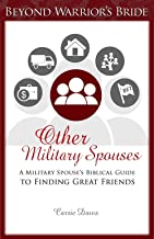 Other Military Spouses: A Military Spouse's Biblical Guide to Finding Great Friends (Beyond Warrior's Bride Book 5)