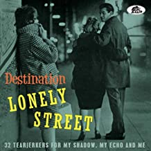 Destination Lonely Street: 32 Tearjerkers For My Shadow, My Echo & Me