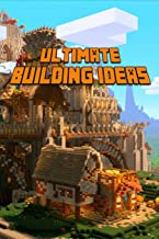 Ultimate Building Ideas: Amazing Building Ideas and Guides for All Minecrafters. Marvellous Creation for Dedicated Minecrafters. Building Tricks you ... about! (The Ultimate Book For Minecrafters)
