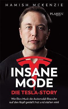 Insane Mode – Die Tesla-Story: Wie Elon Musk die Automobilbranche auf den Kopf gestellt hat und stellen wird (German Edition)