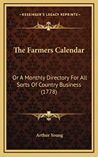 The Farmers Calendar: Or A Monthly Directory For All Sorts Of Country Business (1778)