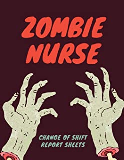 Zombie Nurse Change Of Shift Report Sheets: Scary RN Patient Care Nursing Report   Change of Shift   Hospital RN's   Long Term Care   Body Systems   ...   Gift Under 10 For Nurse Appreciation Day  