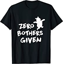 Zero Bothers Given T-Shirt