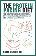 The Protein Pacing Diet: The Scientific Breakthrough for Boosting Metabolism, Losing Fat and Gaining Lean Muscle