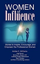 Women of Influence: Stories to Inspire, Encourage, and Empower the Professional Woman