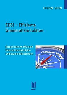 EDSI – Effiziente Grammatikinduktion: Korpus-basierte effiziente Informationsextraktion und Grammatikinduktion (Beiträge z...